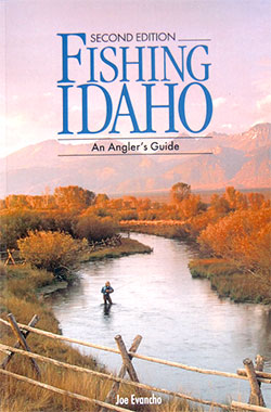 FISHING IDAHO, An Angler's Guide. On Sale now.